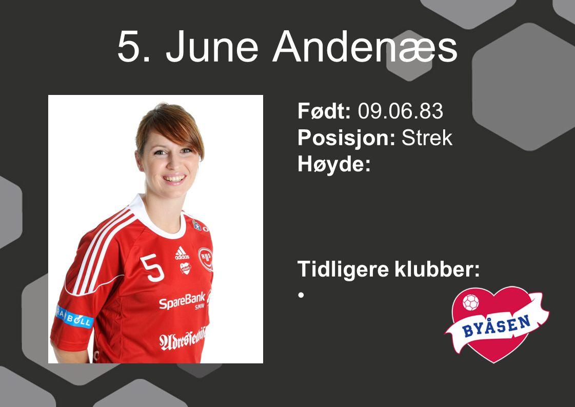 5. June Andenæs Født: 09.06.83 Posisjon: Strek Høyde: Tidligere klubber: