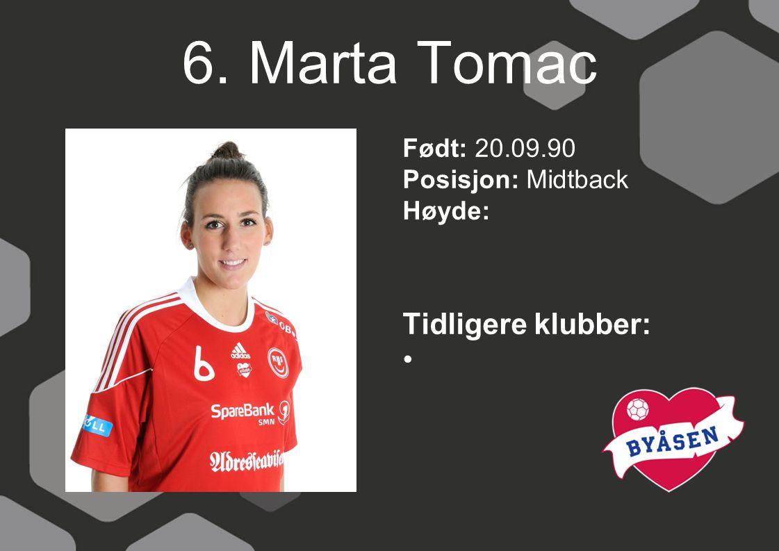 6. Marta Tomac Født: 20.09.90 Posisjon: Midtback Høyde: Tidligere klubber: