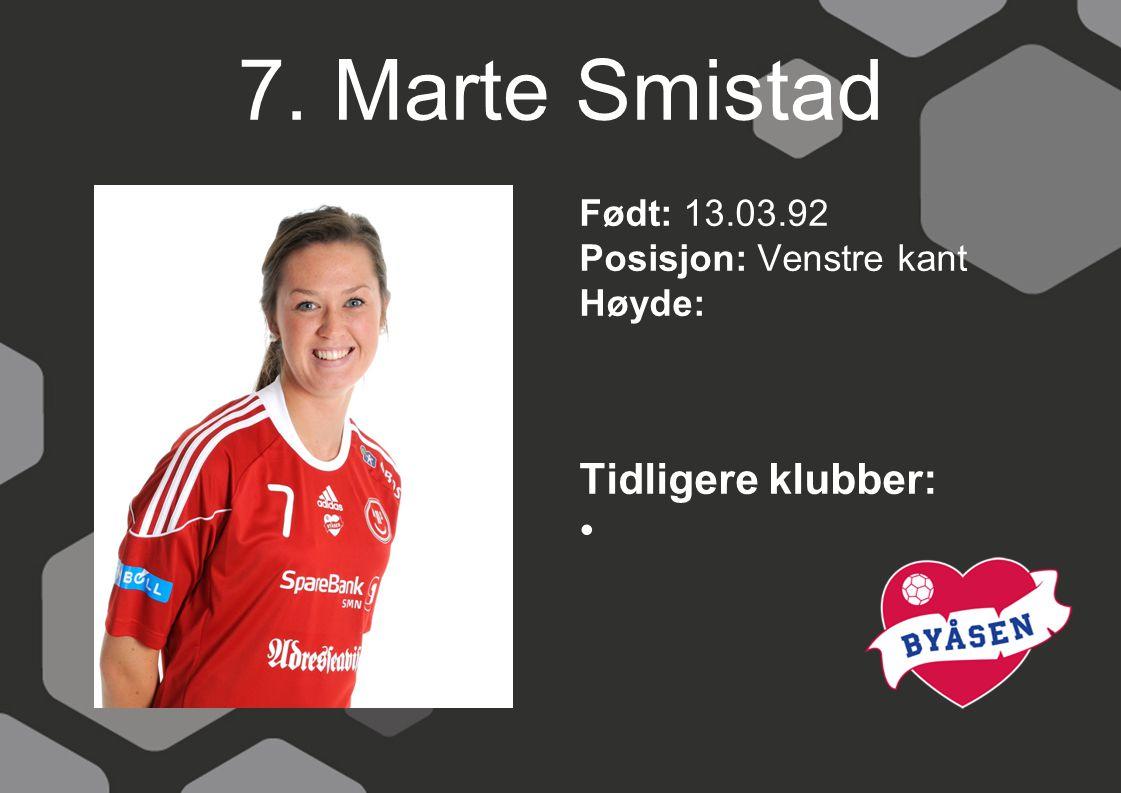 7. Marte Smistad Født: 13.03.92 Posisjon: Venstre kant Høyde: Tidligere klubber: