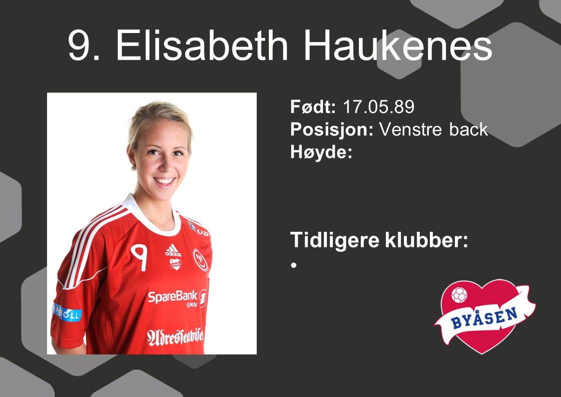 9. Elisabeth Haukenes Født: 17.05.89 Posisjon: Venstre back Høyde: Tidligere klubber: