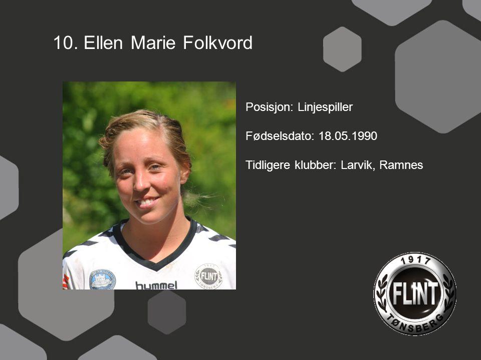 10. Ellen Marie Folkvord Posisjon: Linjespiller Fødselsdato: 18.05.1990 Tidligere klubber: Larvik, Ramnes