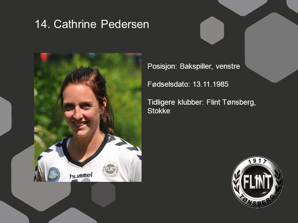 14. Cathrine Pedersen Posisjon: Bakspiller, venstre Fødselsdato: 13.11.1985 Tidligere klubber: Flint Tønsberg, Stokke