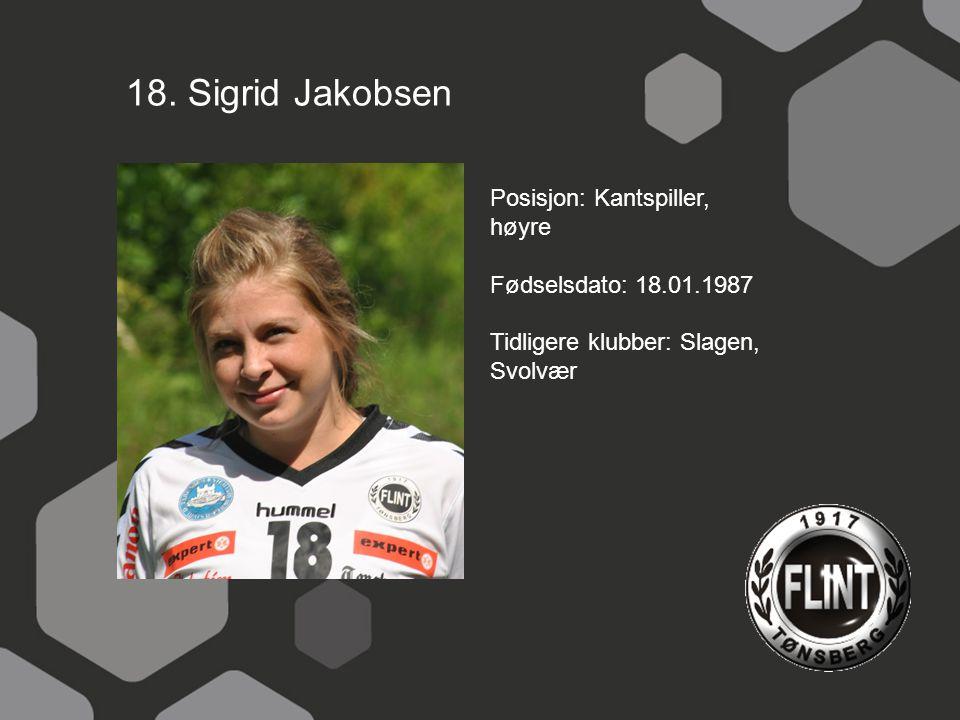 18. Sigrid Jakobsen Posisjon: Kantspiller, høyre Fødselsdato: 18.01.1987 Tidligere klubber: Slagen, Svolvær