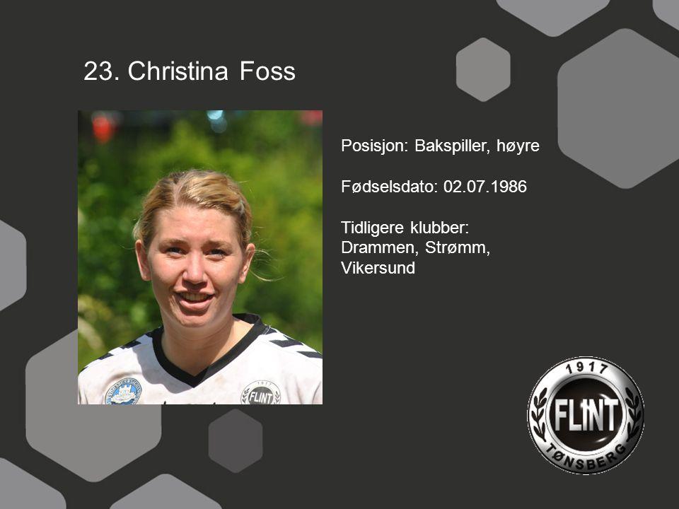 23. Christina Foss Posisjon: Bakspiller, høyre Fødselsdato: 02.07.1986 Tidligere klubber: Drammen, Strømm, Vikersund