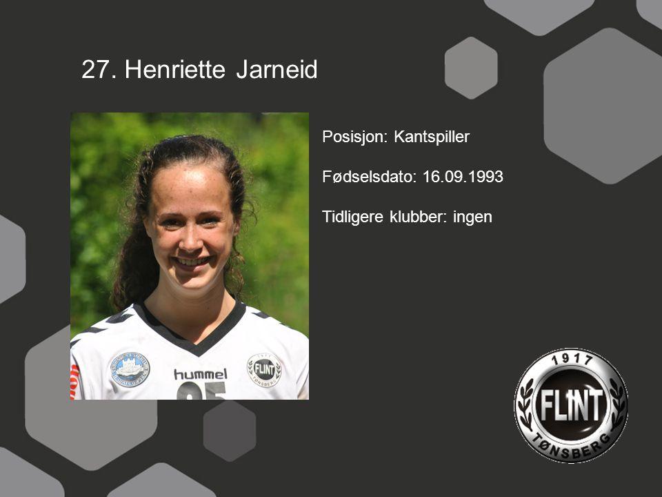27. Henriette Jarneid Posisjon: Kantspiller Fødselsdato: 16.09.1993 Tidligere klubber: ingen