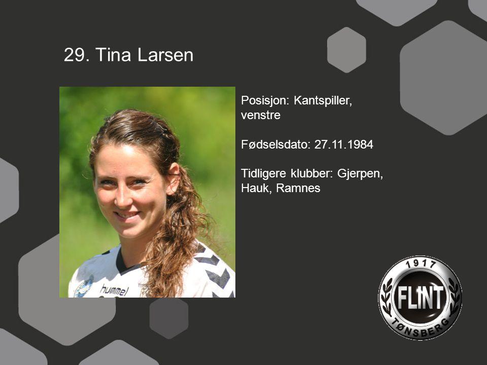 29. Tina Larsen Posisjon: Kantspiller, venstre Fødselsdato: 27.11.1984 Tidligere klubber: Gjerpen, Hauk, Ramnes