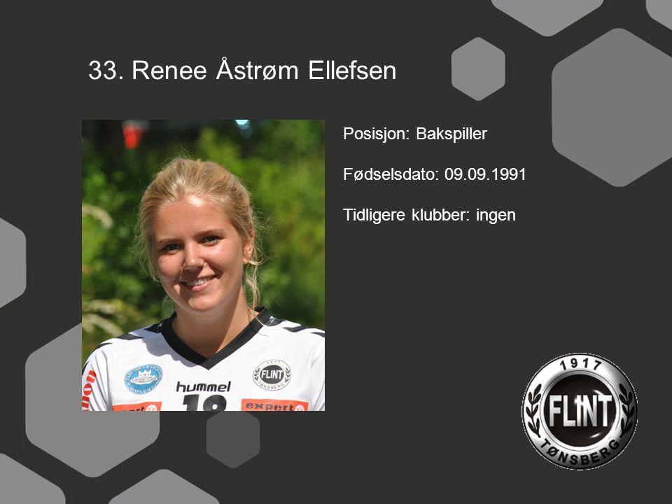 33. Renee Åstrøm Ellefsen Posisjon: Bakspiller Fødselsdato: 09.09.1991 Tidligere klubber: ingen