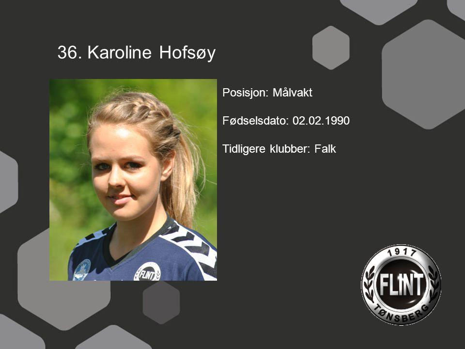 36. Karoline Hofsøy Posisjon: Målvakt Fødselsdato: 02.02.1990 Tidligere klubber: Falk