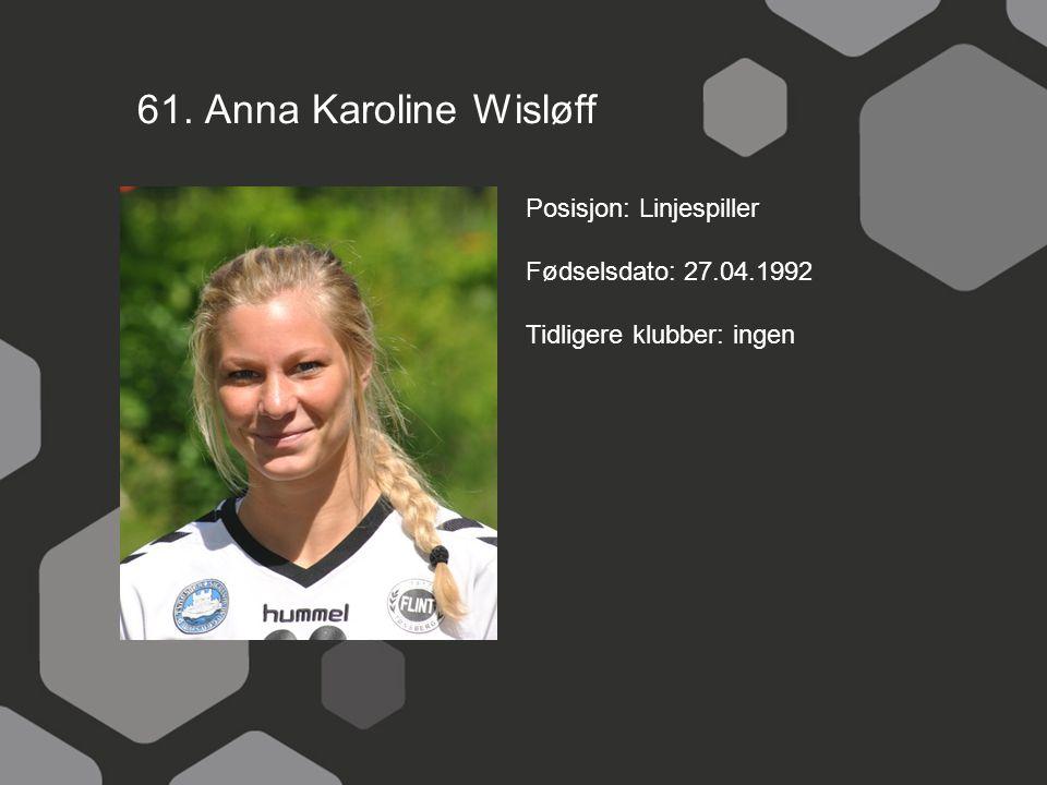 61. Anna Karoline Wisløff Posisjon: Linjespiller Fødselsdato: 27.04.1992 Tidligere klubber: ingen