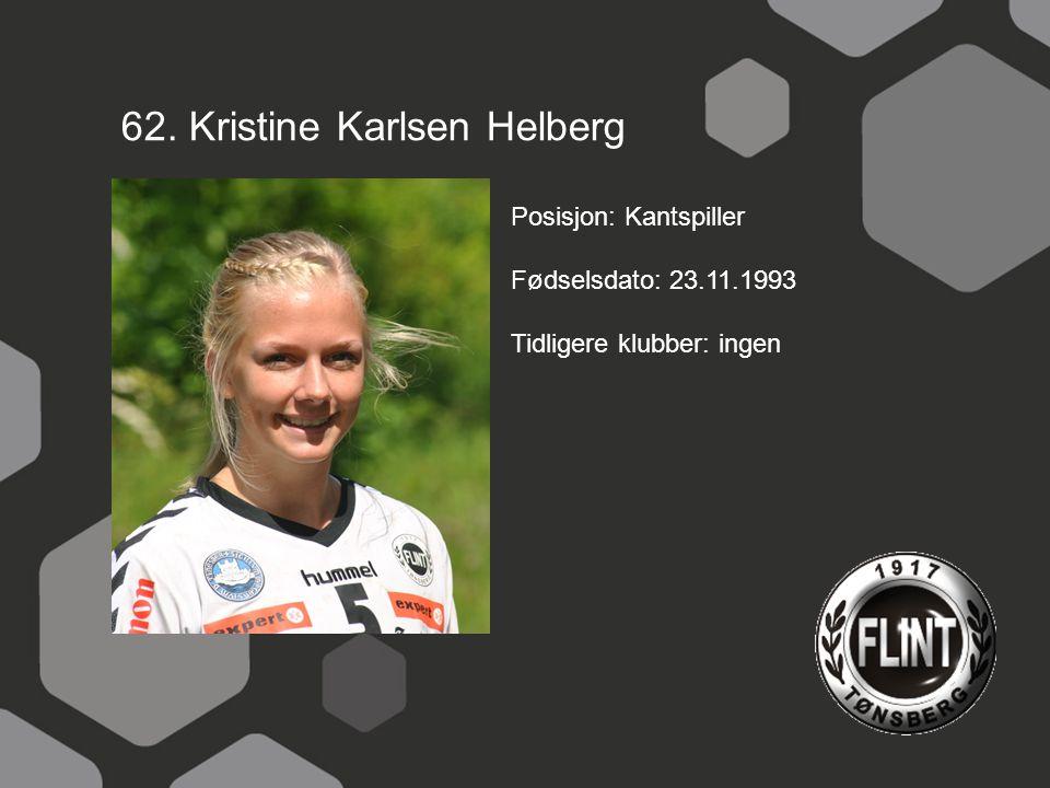62. Kristine Karlsen Helberg Posisjon: Kantspiller Fødselsdato: 23.11.1993 Tidligere klubber: ingen