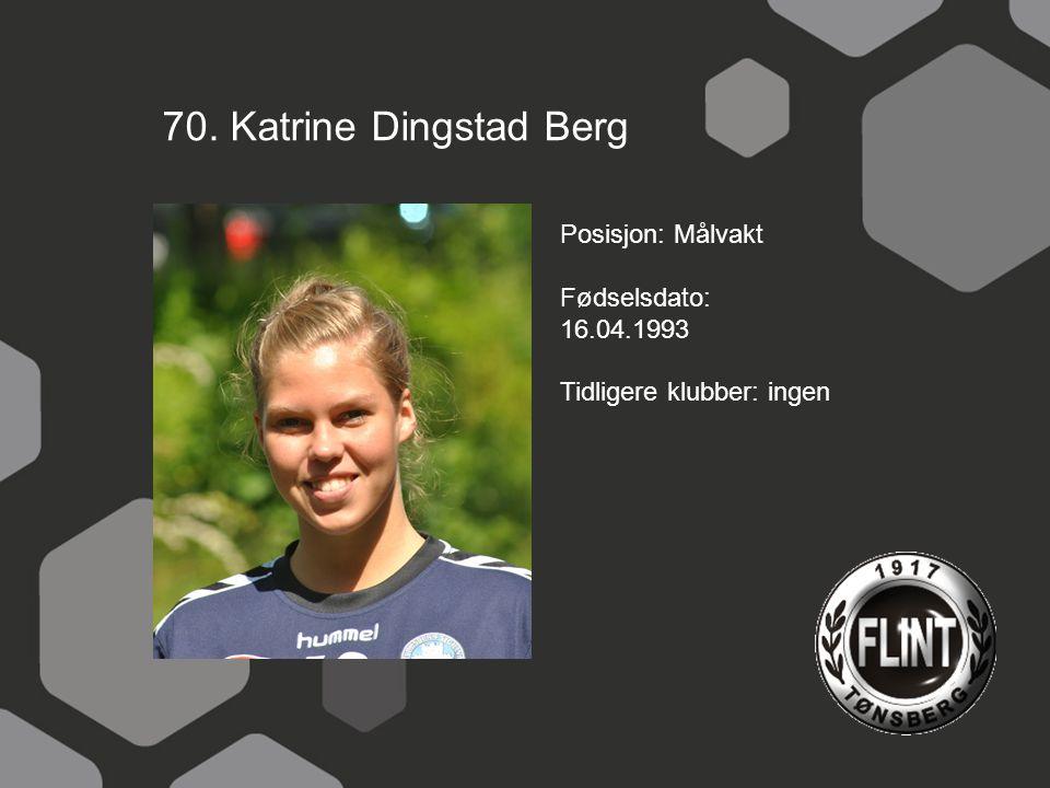 70. Katrine Dingstad Berg Posisjon: Målvakt Fødselsdato: 16.04.1993 Tidligere klubber: ingen