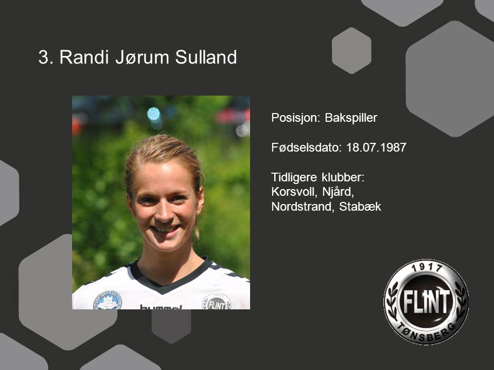 3. Randi Jørum Sulland Posisjon: Bakspiller Fødselsdato: 18.07.1987 Tidligere klubber: Korsvoll, Njård, Nordstrand, Stabæk