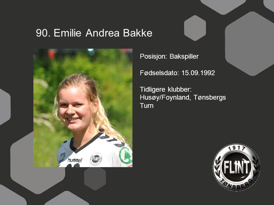 90. Emilie Andrea Bakke Posisjon: Bakspiller Fødselsdato: 15.09.1992 Tidligere klubber: Husøy/Foynland, Tønsbergs Turn