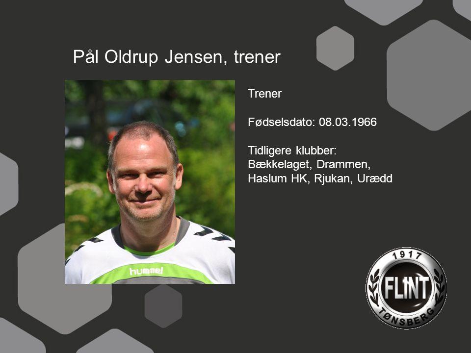 Pål Oldrup Jensen, trener Trener Fødselsdato: 08.03.1966 Tidligere klubber: Bækkelaget, Drammen, Haslum HK, Rjukan, Urædd