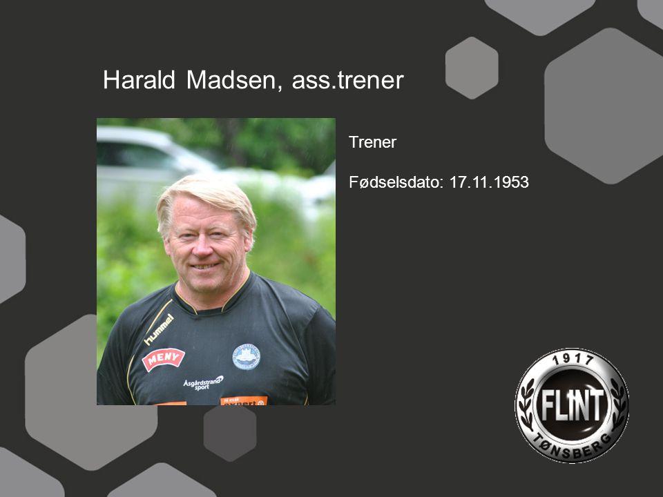 Harald Madsen, ass.trener Trener Fødselsdato: 17.11.1953