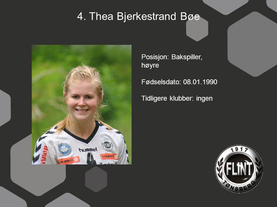 4. Thea Bjerkestrand Bøe Posisjon: Bakspiller, høyre Fødselsdato: 08.01.1990 Tidligere klubber: ingen