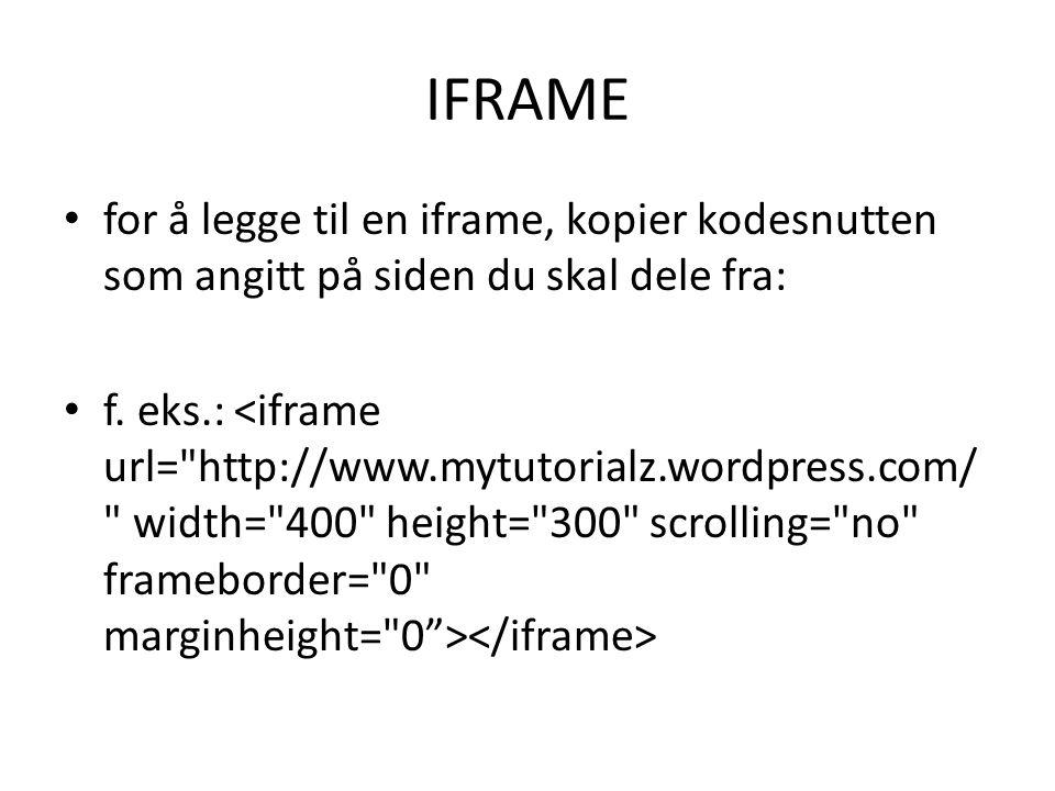 IFRAME for å legge til en iframe, kopier kodesnutten som angitt på siden du skal dele fra: f. eks.: