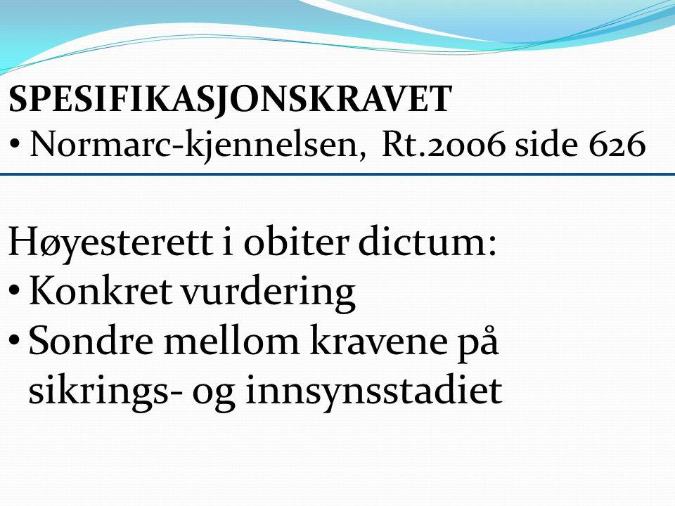 SPESIFIKASJONSKRAVET Normarc-kjennelsen, Rt.2006 side 626 Høyesterett i obiter dictum: Konkret vurdering Sondre mellom kravene på sikrings- og innsynsstadiet