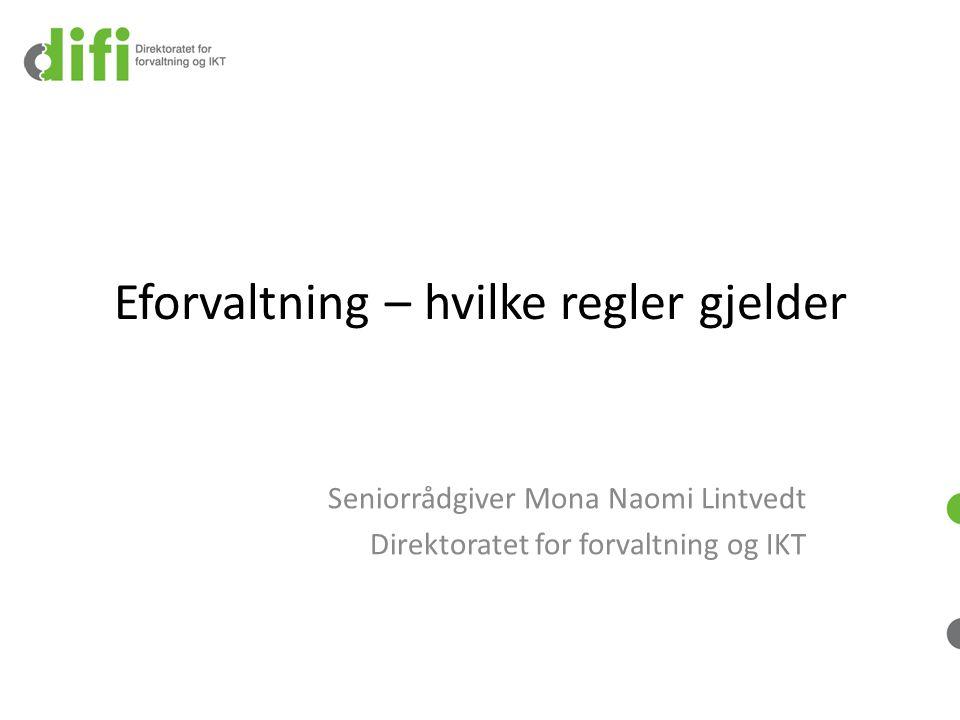 Eforvaltning – hvilke regler gjelder Seniorrådgiver Mona Naomi Lintvedt Direktoratet for forvaltning og IKT