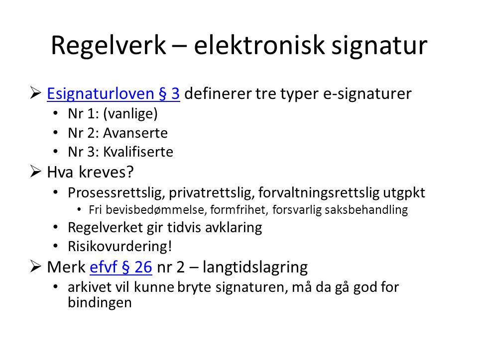 Regelverk – elektronisk signatur  Esignaturloven § 3 definerer tre typer e-signaturer Esignaturloven § 3 Nr 1: (vanlige) Nr 2: Avanserte Nr 3: Kvalif