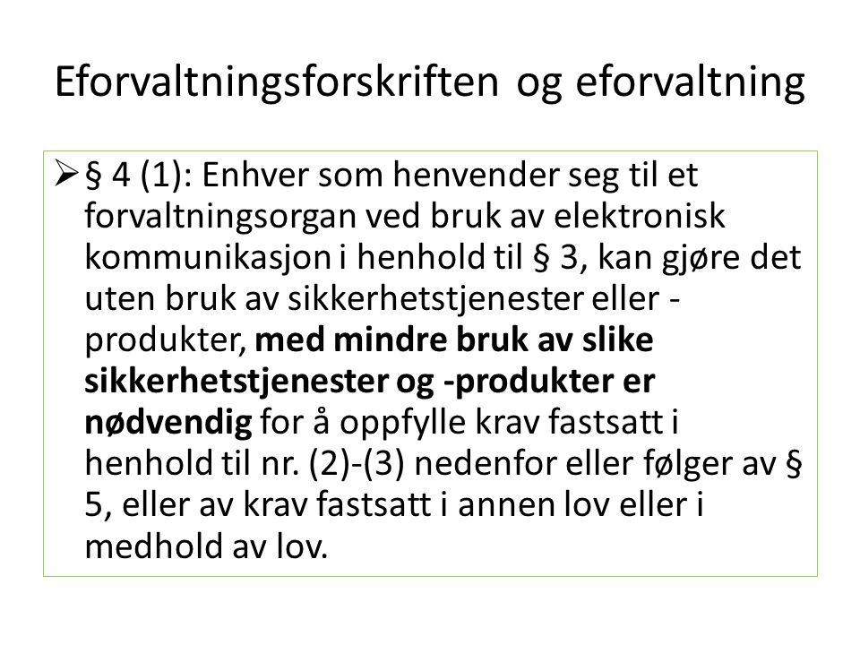 Eforvaltningsforskriften og eforvaltning  § 4 (1): Enhver som henvender seg til et forvaltningsorgan ved bruk av elektronisk kommunikasjon i henhold