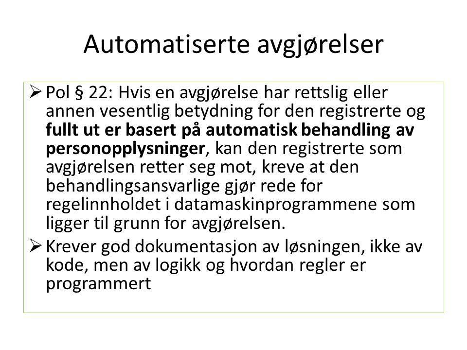Automatiserte avgjørelser  Pol § 22: Hvis en avgjørelse har rettslig eller annen vesentlig betydning for den registrerte og fullt ut er basert på aut