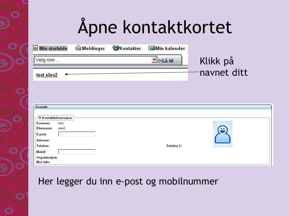 Åpne kontaktkortet Her legger du inn e-post og mobilnummer Klikk på navnet ditt