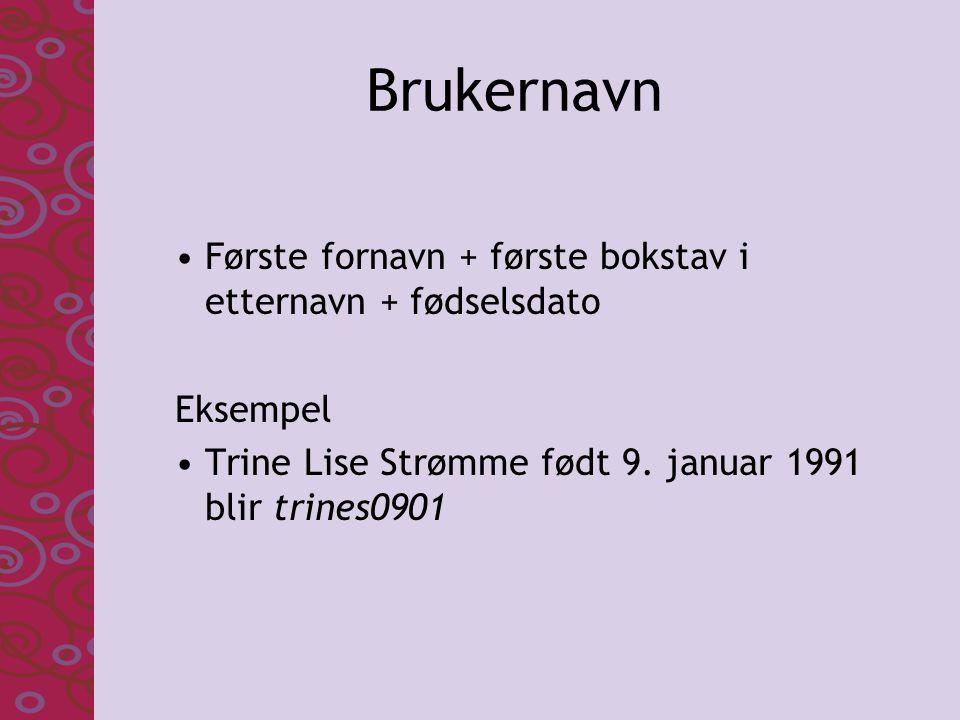 Brukernavn Første fornavn + første bokstav i etternavn + fødselsdato Eksempel Trine Lise Strømme født 9. januar 1991 blir trines0901