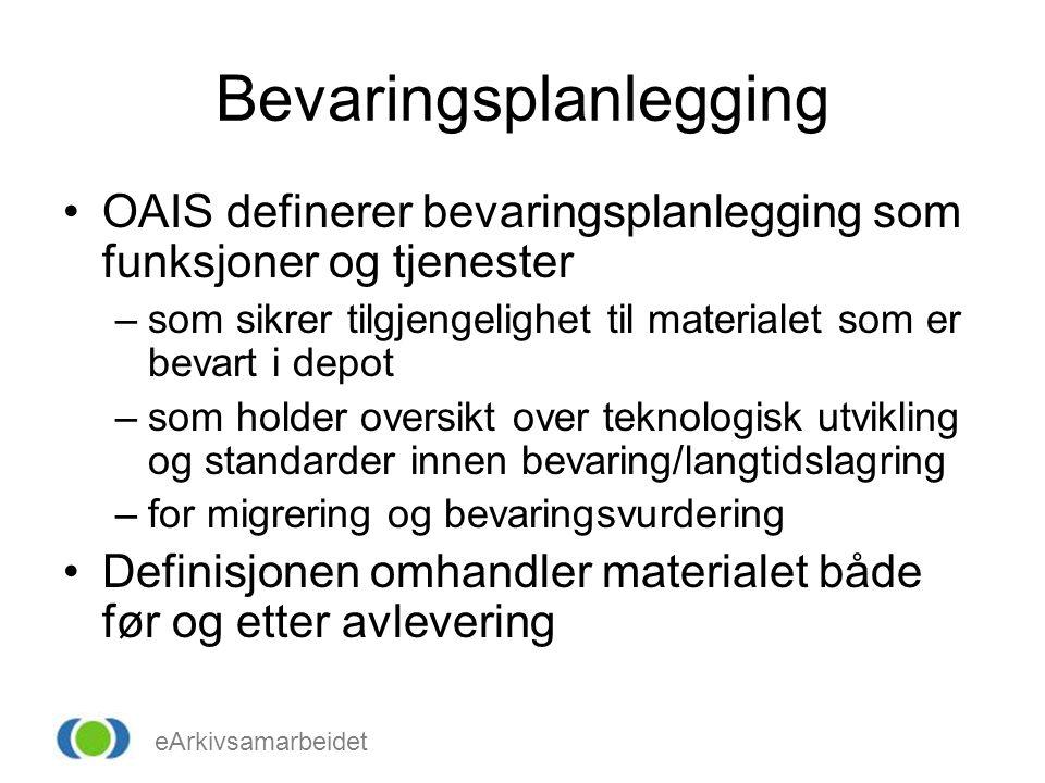 eArkivsamarbeidet Bevaringsplanlegging OAIS definerer bevaringsplanlegging som funksjoner og tjenester –som sikrer tilgjengelighet til materialet som