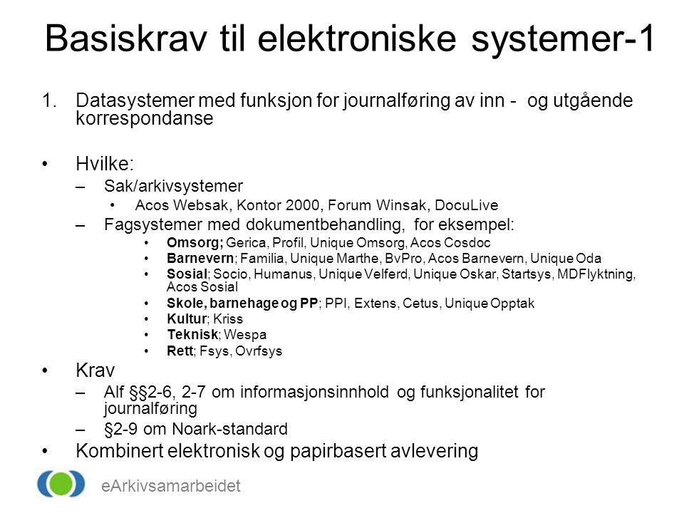 eArkivsamarbeidet Basiskrav til elektroniske systemer-1 1.Datasystemer med funksjon for journalføring av inn - og utgående korrespondanse Hvilke: –Sak