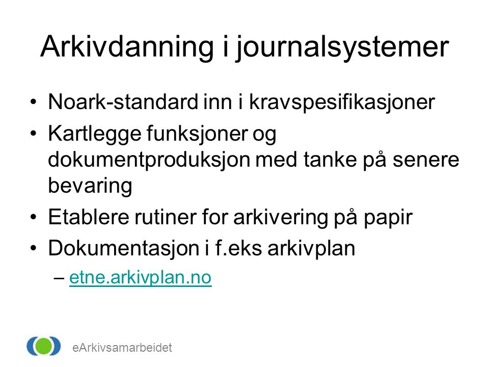 eArkivsamarbeidet Arkivdanning i journalsystemer Noark-standard inn i kravspesifikasjoner Kartlegge funksjoner og dokumentproduksjon med tanke på sene