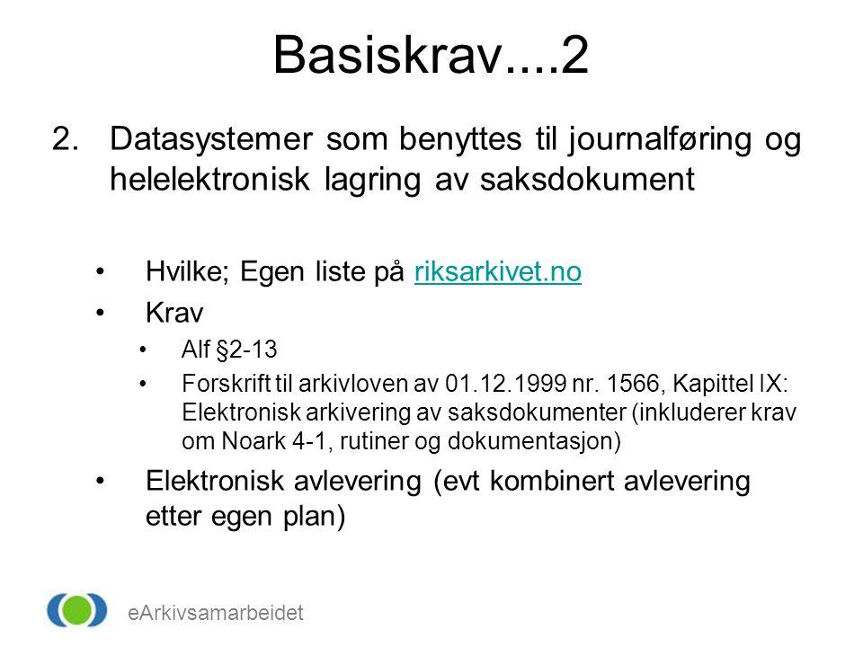 eArkivsamarbeidet Basiskrav....2 2.Datasystemer som benyttes til journalføring og helelektronisk lagring av saksdokument Hvilke; Egen liste på riksark
