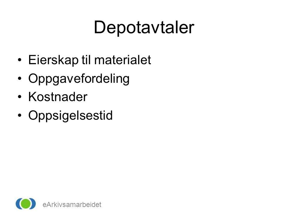 eArkivsamarbeidet Depotavtaler Eierskap til materialet Oppgavefordeling Kostnader Oppsigelsestid