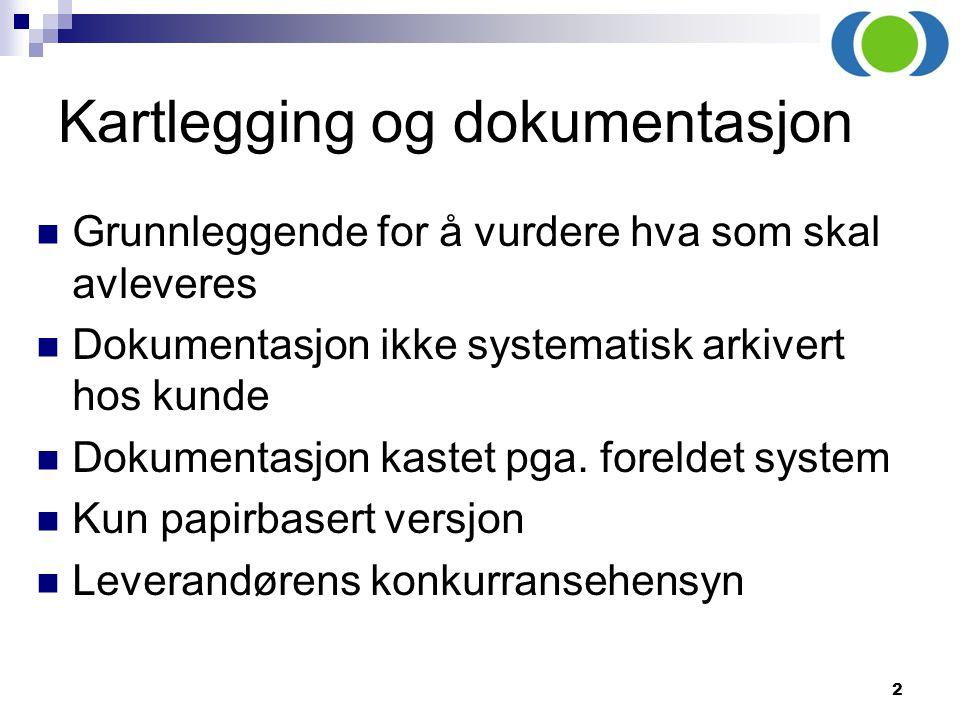 2 Kartlegging og dokumentasjon Grunnleggende for å vurdere hva som skal avleveres Dokumentasjon ikke systematisk arkivert hos kunde Dokumentasjon kast
