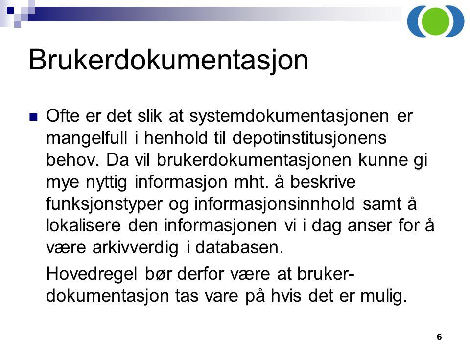 6 Brukerdokumentasjon Ofte er det slik at systemdokumentasjonen er mangelfull i henhold til depotinstitusjonens behov. Da vil brukerdokumentasjonen ku