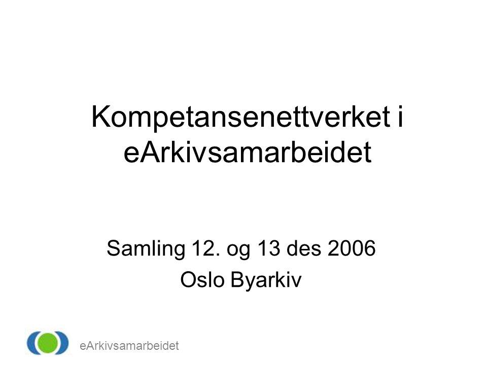 eArkivsamarbeidet Kompetansenettverket i eArkivsamarbeidet Samling 12. og 13 des 2006 Oslo Byarkiv