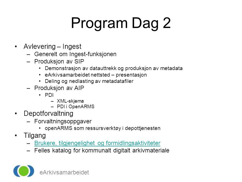eArkivsamarbeidet Program Dag 2 Avlevering – Ingest –Generelt om Ingest-funksjonen –Produksjon av SIP Demonstrasjon av datauttrekk og produksjon av me