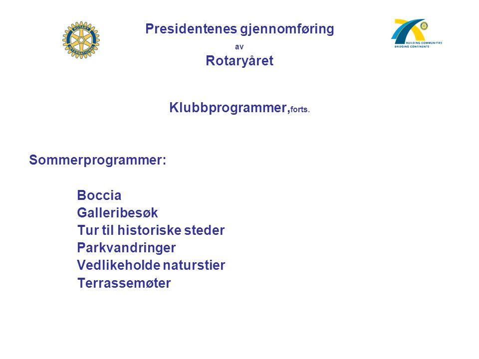 Presidentenes gjennomføring av Rotaryåret Klubbprogrammer, forts. Sommerprogrammer: Boccia Galleribesøk Tur til historiske steder Parkvandringer Vedli