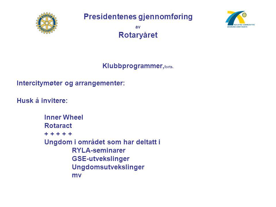 Presidentenes gjennomføring av Rotaryåret Klubbprogrammer, forts. Intercitymøter og arrangementer: Husk å invitere: Inner Wheel Rotaract + + + + + Ung