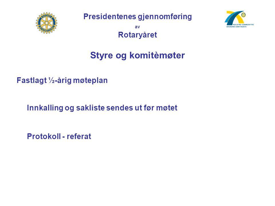 Presidentenes gjennomføring av Rotaryåret Styre og komitèmøter Fastlagt ½-årig møteplan Innkalling og sakliste sendes ut før møtet Protokoll - referat