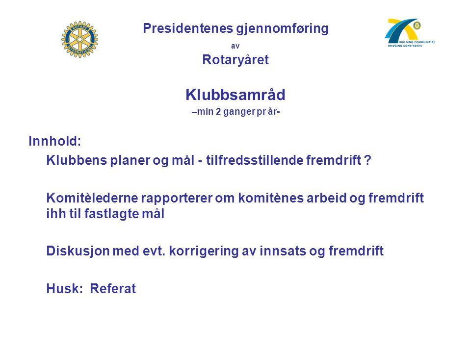 Presidentenes gjennomføring av Rotaryåret Klubbsamråd –min 2 ganger pr år- Innhold: Klubbens planer og mål - tilfredsstillende fremdrift .