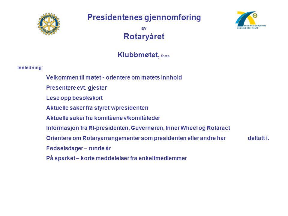 Presidentenes gjennomføring av Rotaryåret Klubbmøtet, forts. Innledning: Velkommen til møtet - orientere om møtets innhold Presentere evt. gjester Les
