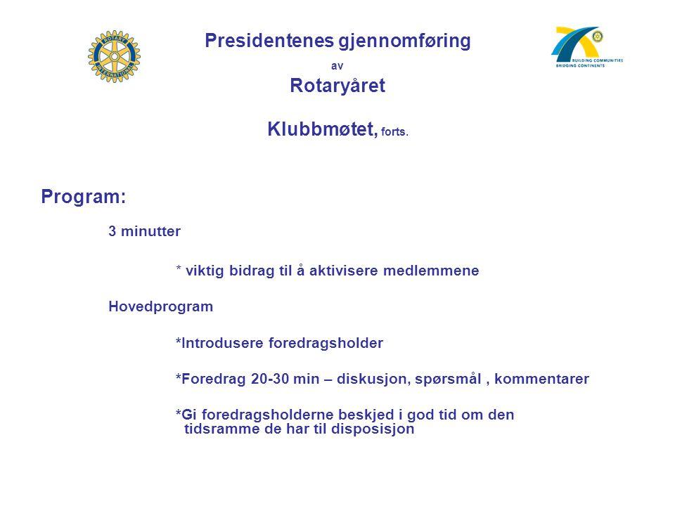 Presidentenes gjennomføring av Rotaryåret Klubbmøtet, forts. Program: 3 minutter * viktig bidrag til å aktivisere medlemmene Hovedprogram *Introdusere