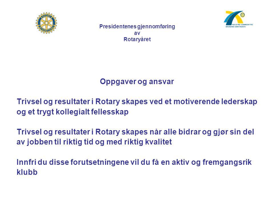 Oppgaver og ansvar Trivsel og resultater i Rotary skapes ved et motiverende lederskap og et trygt kollegialt fellesskap Trivsel og resultater i Rotary