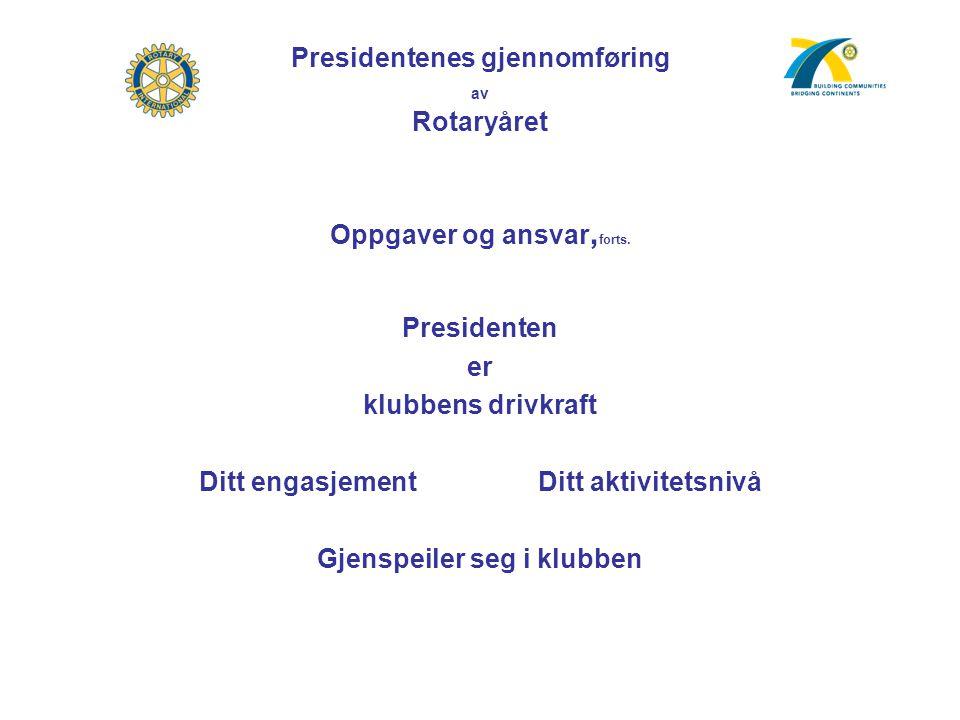 Oppgaver og ansvar, forts. Presidenten er klubbens drivkraft Ditt engasjement Ditt aktivitetsnivå Gjenspeiler seg i klubben