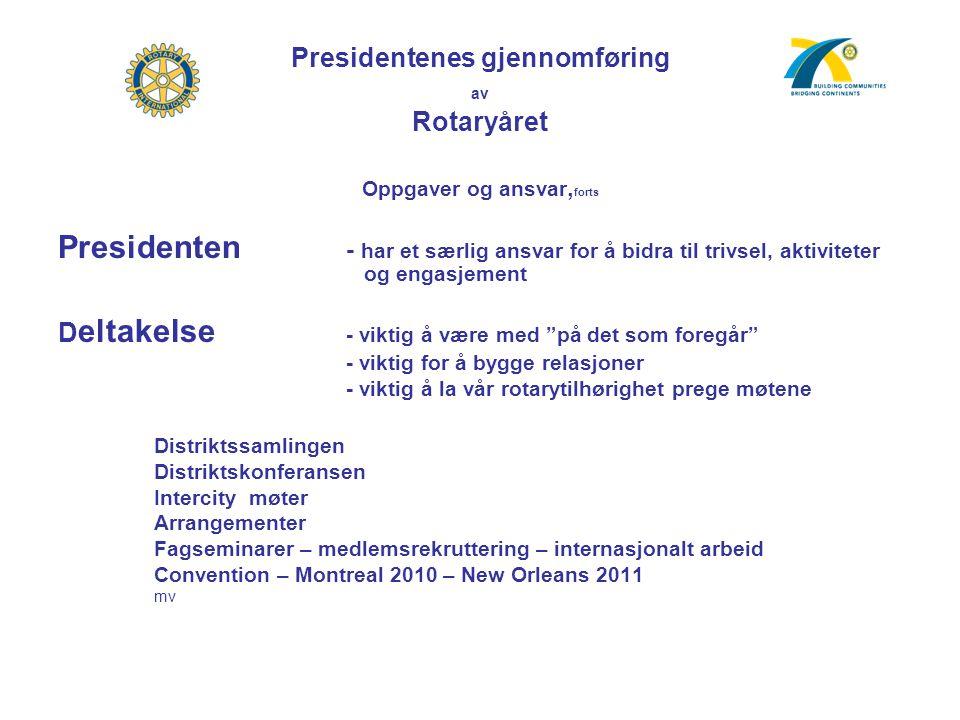 Presidentenes gjennomføring av Rotaryåret Oppgaver og ansvar, forts Presidenten - har et særlig ansvar for å bidra til trivsel, aktiviteter og engasje