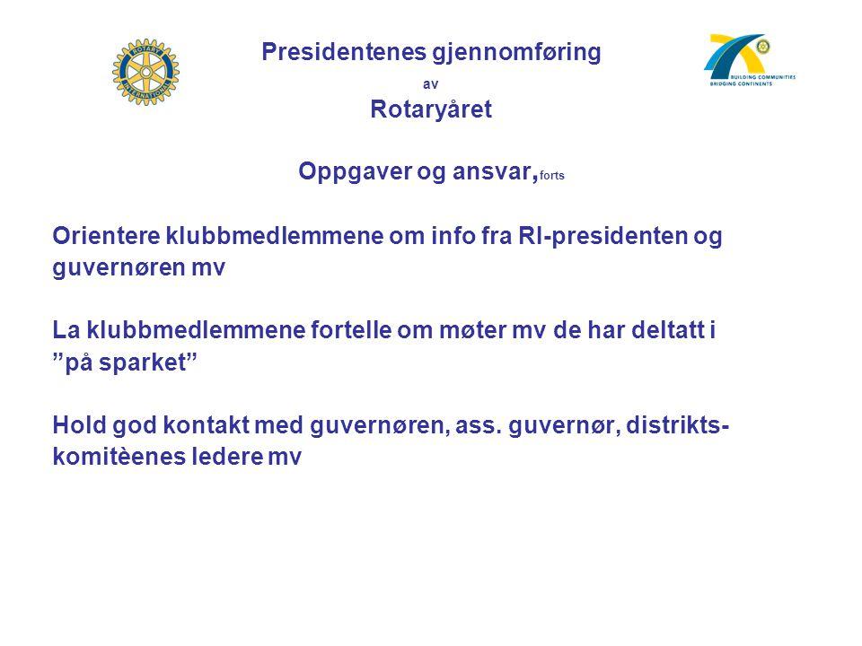 Presidentenes gjennomføring av Rotaryåret Oppgaver og ansvar, forts Orientere klubbmedlemmene om info fra RI-presidenten og guvernøren mv La klubbmedl