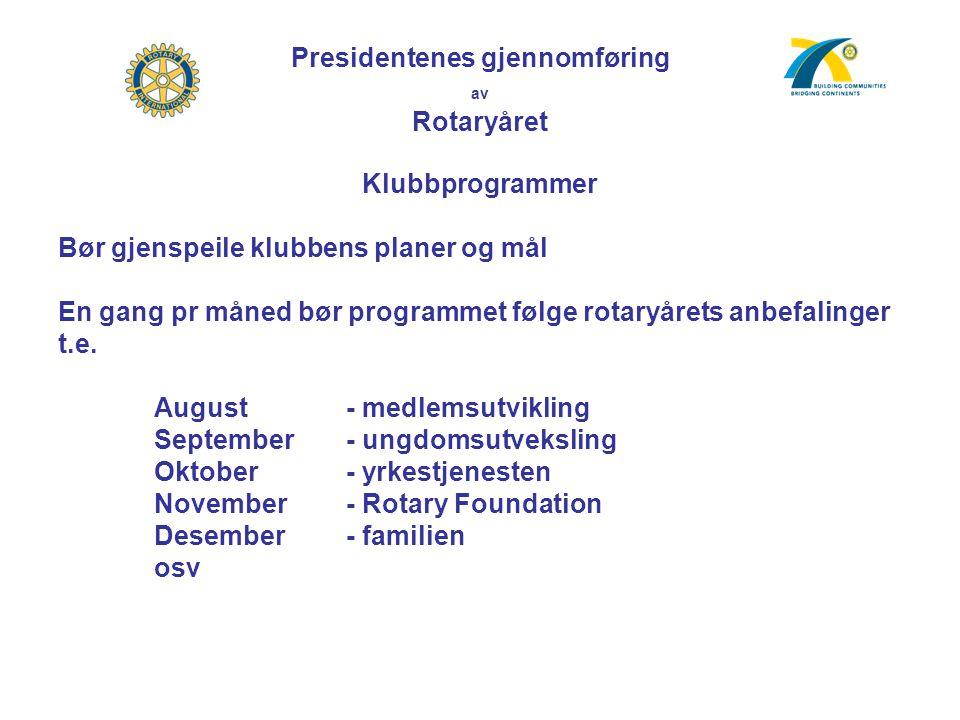 Presidentenes gjennomføring av Rotaryåret Klubbprogrammer Bør gjenspeile klubbens planer og mål En gang pr måned bør programmet følge rotaryårets anbefalinger t.e.