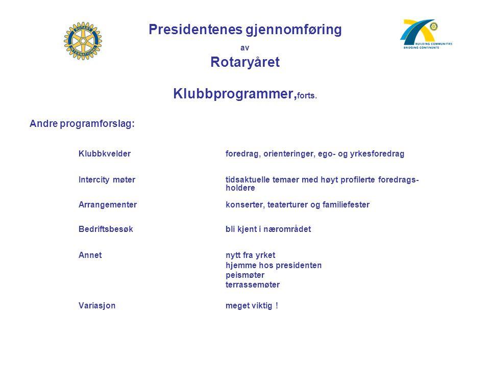 Presidentenes gjennomføring av Rotaryåret Klubbprogrammer, forts. Andre programforslag: Klubbkvelder foredrag, orienteringer, ego- og yrkesforedrag In