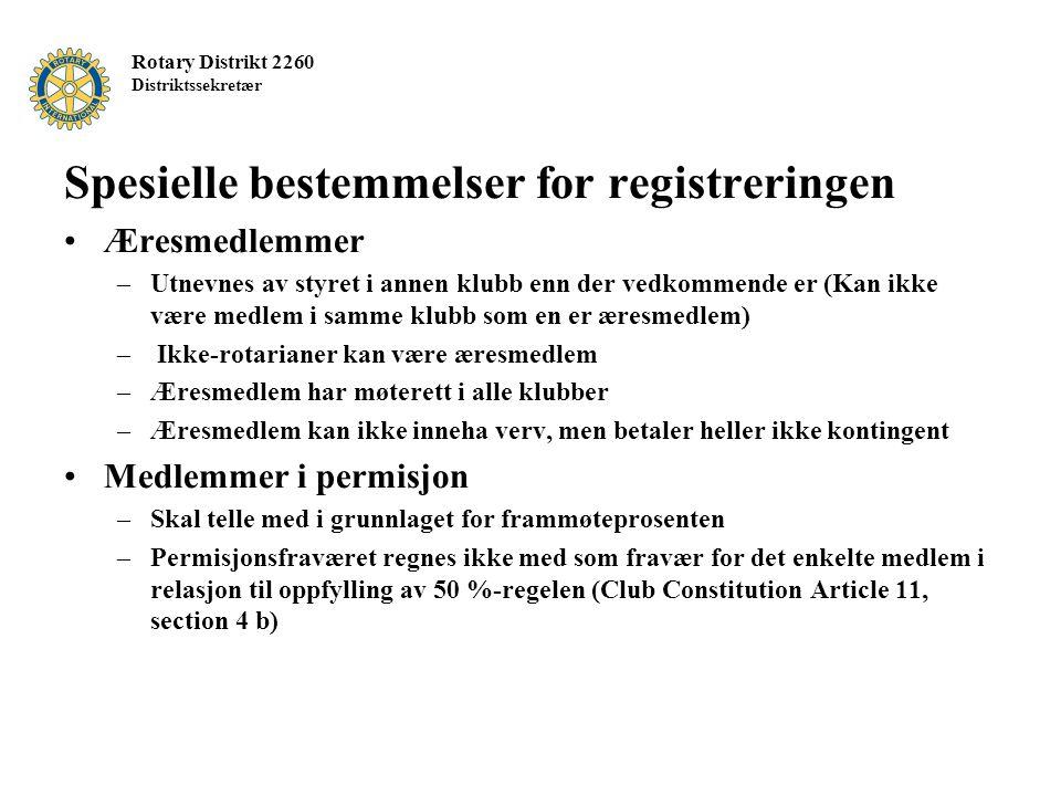 Rotary Distrikt 2260 Distriktssekretær Spesielle bestemmelser for registreringen Æresmedlemmer –Utnevnes av styret i annen klubb enn der vedkommende e
